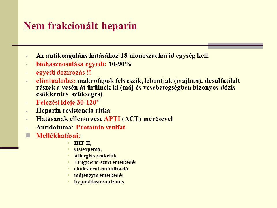 Nem frakcionált heparin - Az antikoaguláns hatásához 18 monoszacharid egység kell. - biohasznosulása egyedi: 10-90% - egyedi dozirozás !! - eliminálód