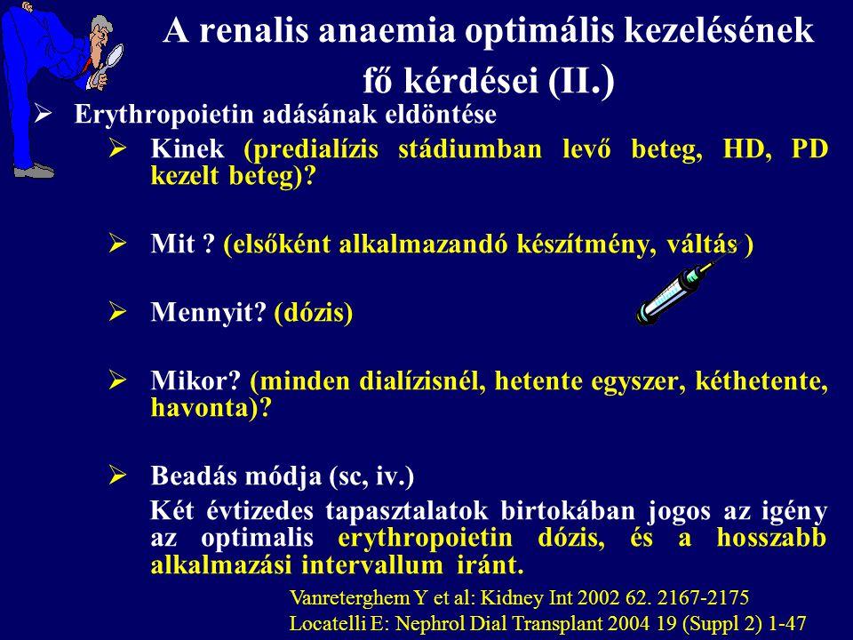  Erythropoietin adásának eldöntése  Kinek (predialízis stádiumban levő beteg, HD, PD kezelt beteg)?  Mit ? (elsőként alkalmazandó készítmény, váltá