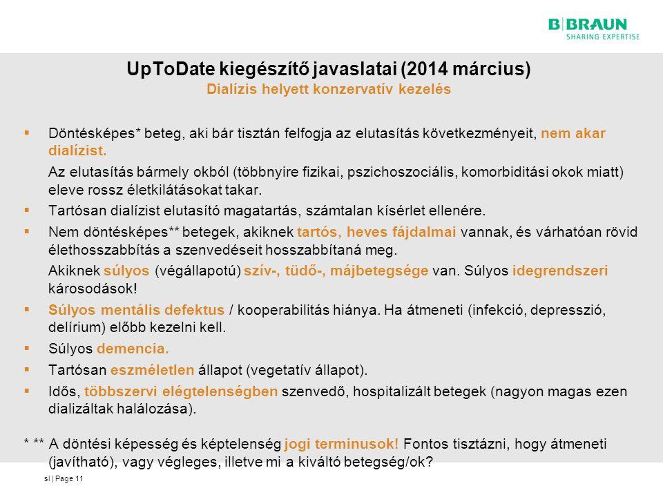 sl | Page UpToDate kiegészítő javaslatai (2014 március) Dialízis helyett konzervatív kezelés  Döntésképes* beteg, aki bár tisztán felfogja az elutasí