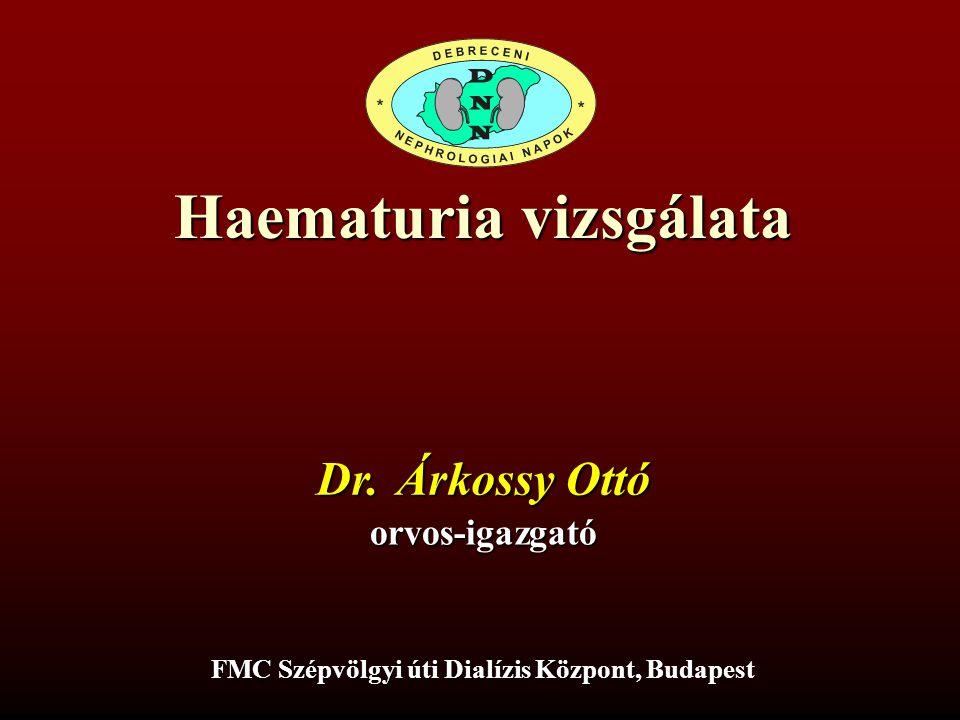 Haematuria vizsgálata FMC Szépvölgyi úti Dialízis Központ FMC Szépvölgyi úti Dialízis Központ, Budapest Dr. Árkossy Ottó orvos-igazgató