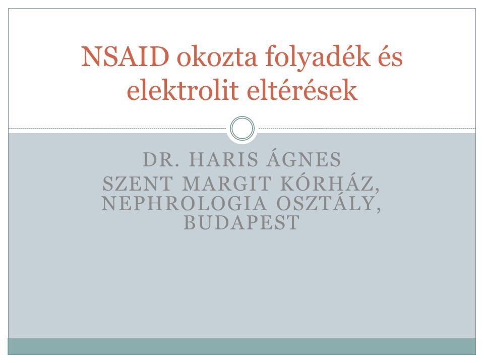 DR. HARIS ÁGNES SZENT MARGIT KÓRHÁZ, NEPHROLOGIA OSZTÁLY, BUDAPEST NSAID okozta folyadék és elektrolit eltérések