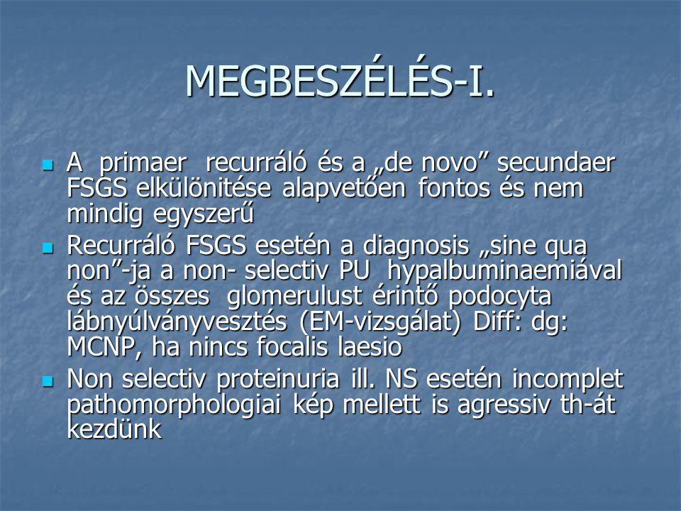 """MEGBESZÉLÉS-I. A primaer recurráló és a """"de novo"""" secundaer FSGS elkülönitése alapvetően fontos és nem mindig egyszerű A primaer recurráló és a """"de no"""