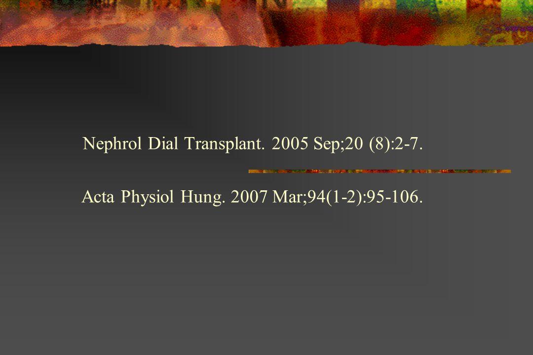 Nephrol Dial Transplant. 2005 Sep;20 (8):2-7. Acta Physiol Hung. 2007 Mar;94(1-2):95-106.