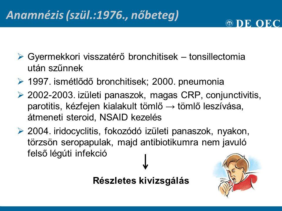 Képalkotó vizsgálatok  Mellkas rtg: negatív  OMÜ: negatív  Kéz rtg: negatív  Epeúti szcintigr.: negatív Hasi UH:  Hepatomegalia jobb lebeny kb.