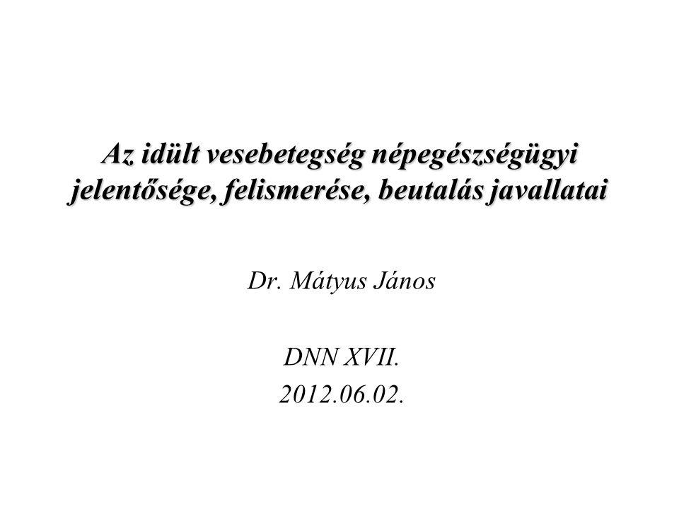 Az idült vesebetegség népegészségügyi jelentősége, felismerése, beutalás javallatai Dr. Mátyus János DNN XVII. 2012.06.02.