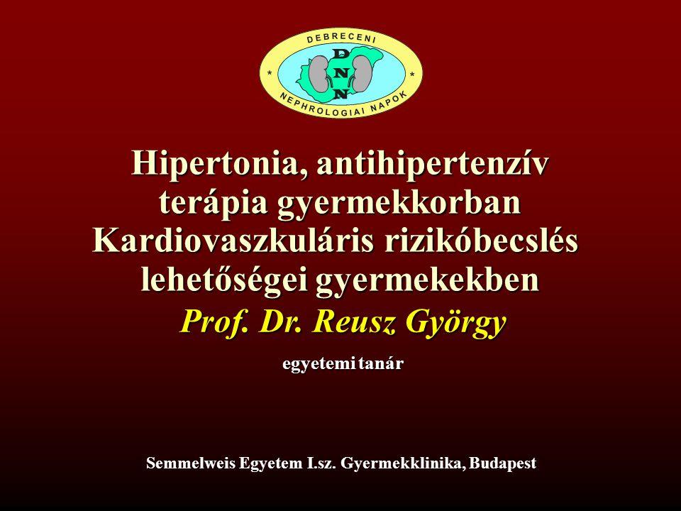 Hipertónia, antihipertenzív terápia gyermekkorban Kardiovaszkuláris rizikóbecslés lehetőségei gyermekekben Reusz György Semmelweis Egyetem I.
