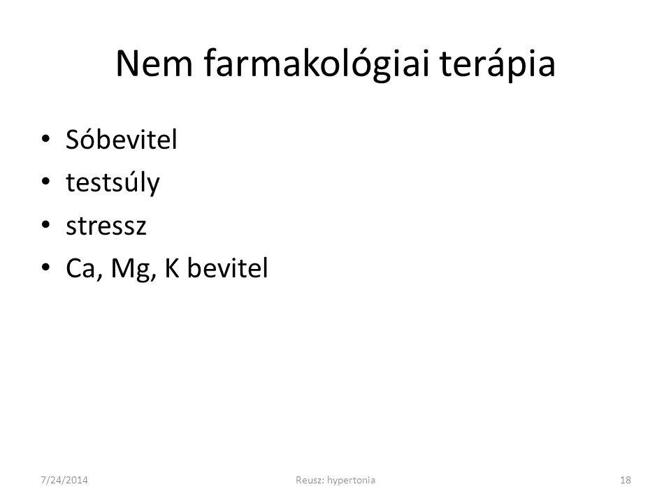 Nem farmakológiai terápia Sóbevitel testsúly stressz Ca, Mg, K bevitel 7/24/2014Reusz: hypertonia18