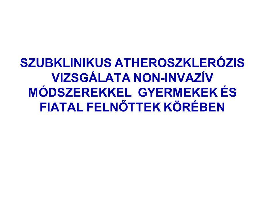 SZUBKLINIKUS ATHEROSZKLERÓZIS VIZSGÁLATA NON-INVAZÍV MÓDSZEREKKEL GYERMEKEK ÉS FIATAL FELNŐTTEK KÖRÉBEN