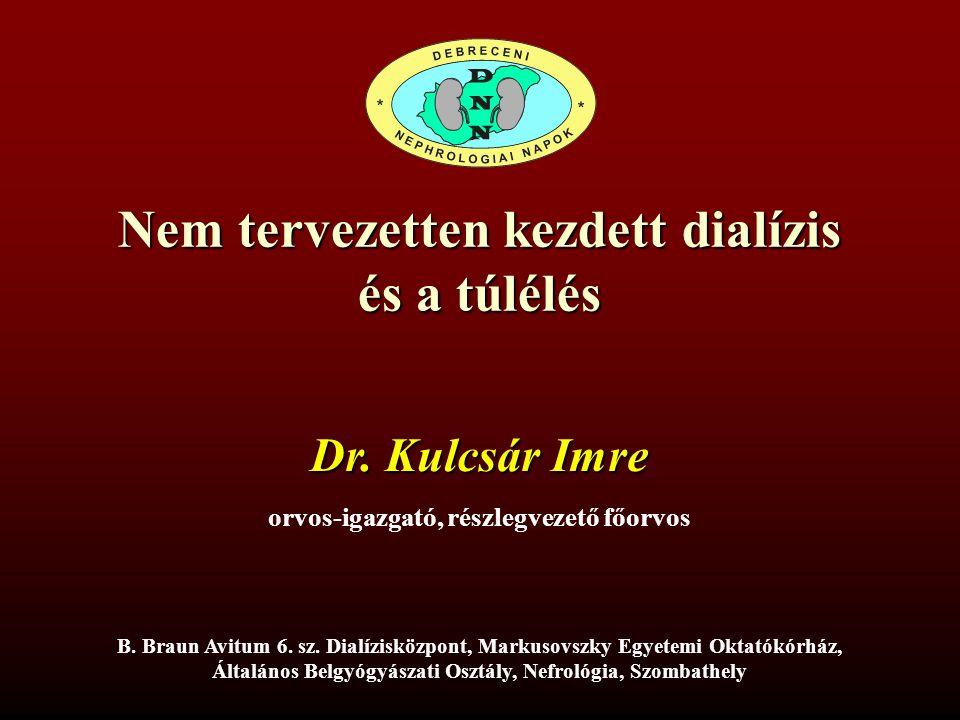 Nem tervezetten kezdett dialízis és a túlélés Dr. Kulcsár Imre orvos-igazgató, részlegvezető főorvos B. Braun Avitum 6. sz. Dialízisközpont, Markusovs