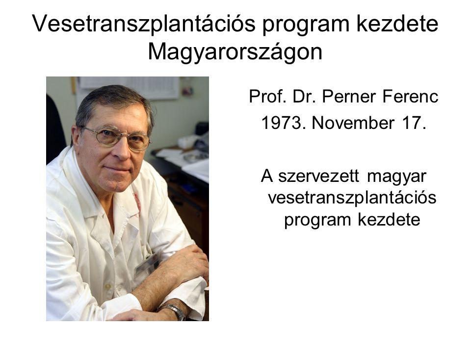 Vesetranszplantációs program kezdete Magyarországon Prof. Dr. Perner Ferenc 1973. November 17. A szervezett magyar vesetranszplantációs program kezdet