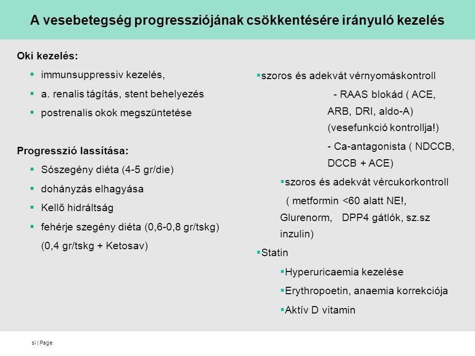 sl   Page Oki kezelés:  immunsuppressiv kezelés,  a. renalis tágítás, stent behelyezés  postrenalis okok megszüntetése Progresszió lassítása:  Sós
