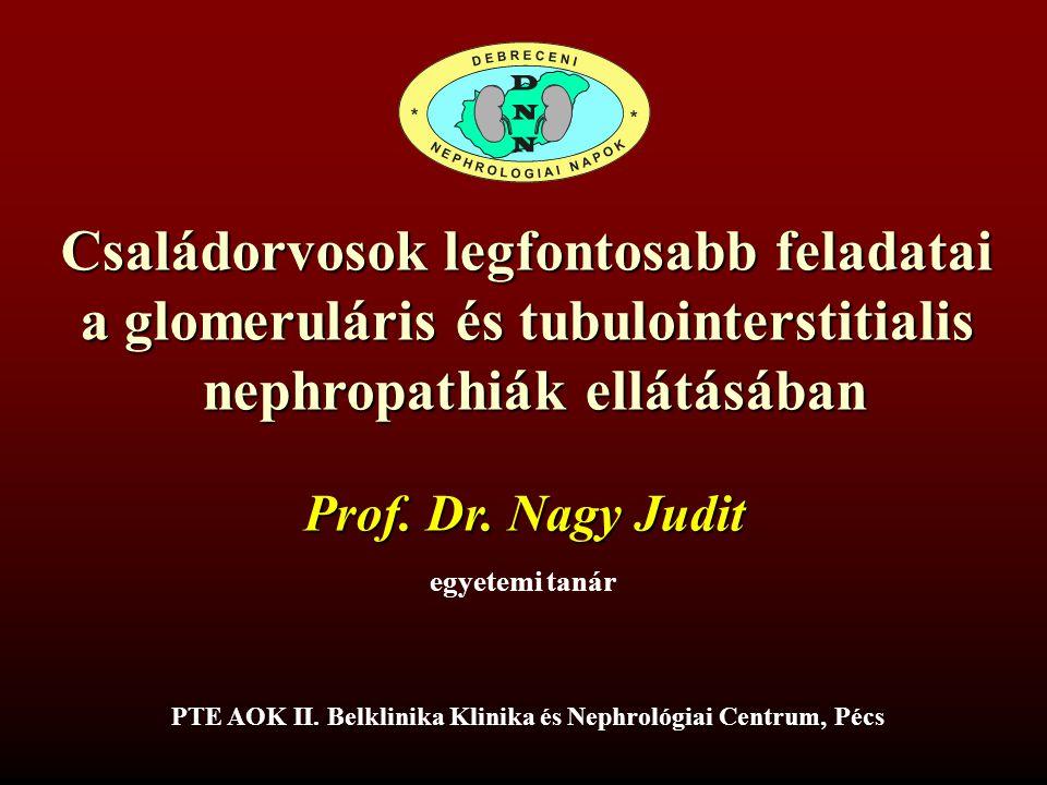 Családorvosok legfontosabb feladatai a glomeruláris és tubulointerstitialis nephropathiák ellátásában Dr Nagy Judit Debreceni Nephrológiai Napok, 2012