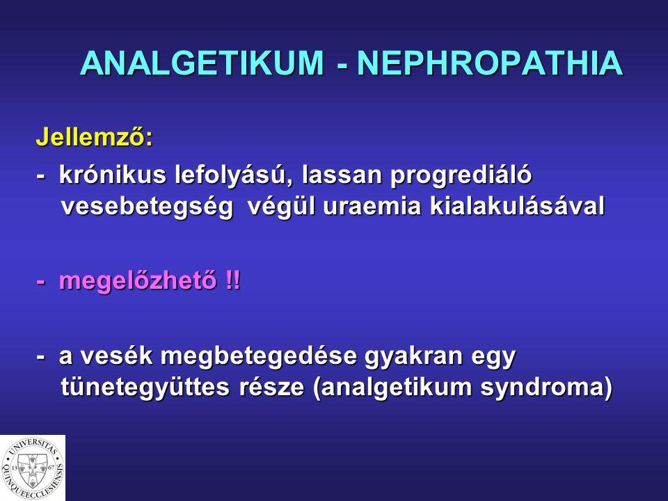 ANALGETIKUM - NEPHROPATHIA Jellemző: - krónikus lefolyású, lassan progrediáló vesebetegség végül uraemia kialakulásával - megelőzhető !! - a vesék meg