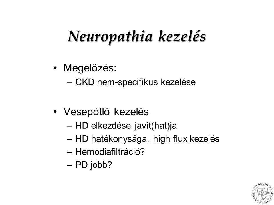 Neuropathia kezelés Megelőzés: –CKD nem-specifikus kezelése Vesepótló kezelés –HD elkezdése javít(hat)ja –HD hatékonysága, high flux kezelés –Hemodiaf