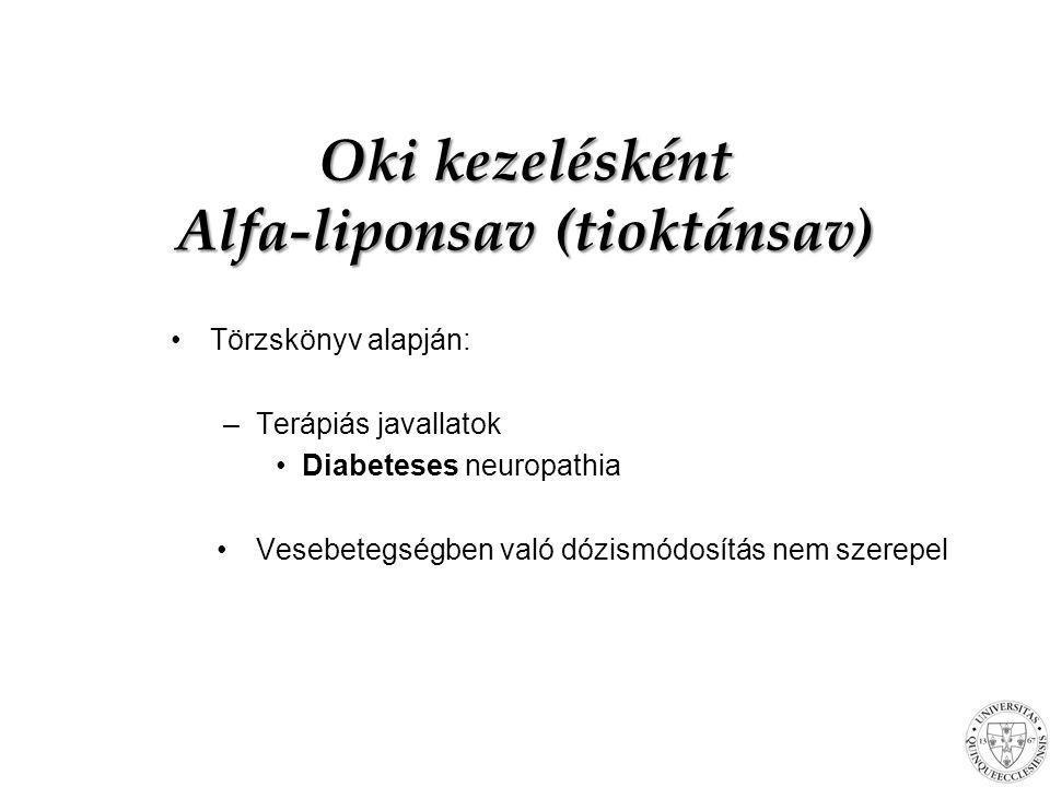 Oki kezelésként Alfa-liponsav (tioktánsav) Törzskönyv alapján: –Terápiás javallatok Diabeteses neuropathia Vesebetegségben való dózismódosítás nem sze