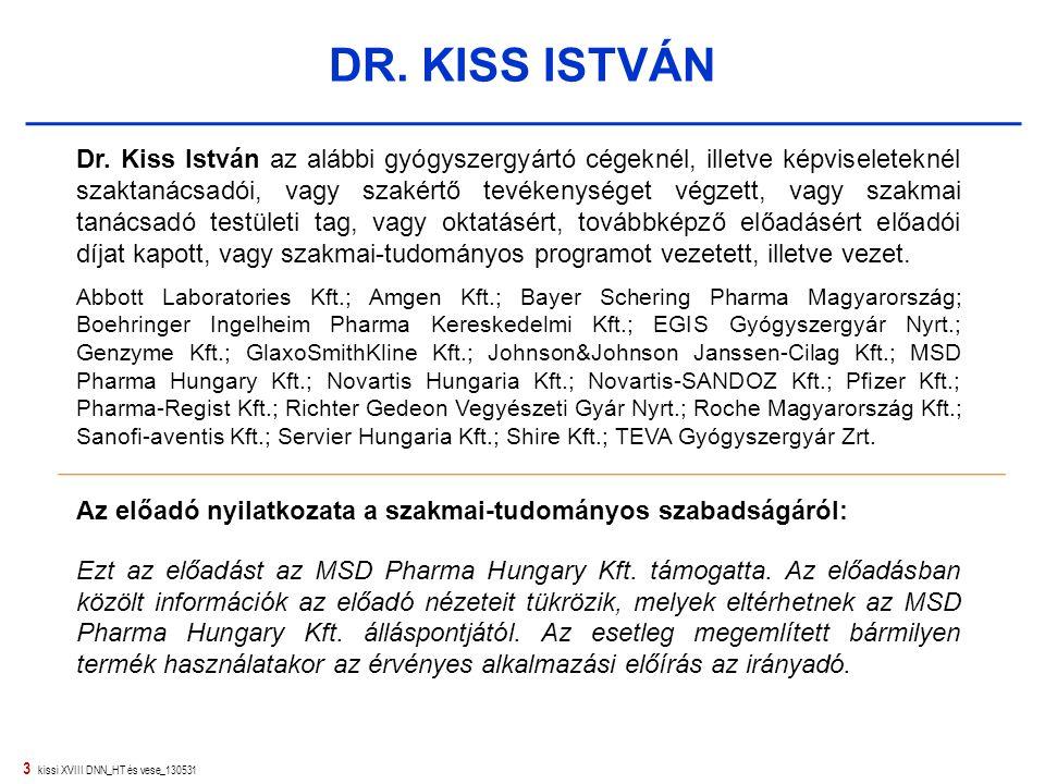 3 kissi XVIII DNN_HT és vese_130531 DR. KISS ISTVÁN Dr. Kiss István az alábbi gyógyszergyártó cégeknél, illetve képviseleteknél szaktanácsadói, vagy s