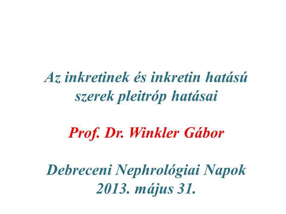 Az inkretinek és inkretin hatású szerek pleitróp hatásai Prof. Dr. Winkler Gábor Debreceni Nephrológiai Napok 2013. május 31.