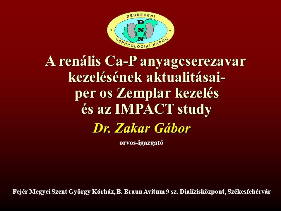 A renális Ca-P anyagcserezavar kezelésének aktualitásai- per os Zemplar kezelés és az IMPACT study Fejér Megyei Szent György Kórház, B. Braun Avitum 9