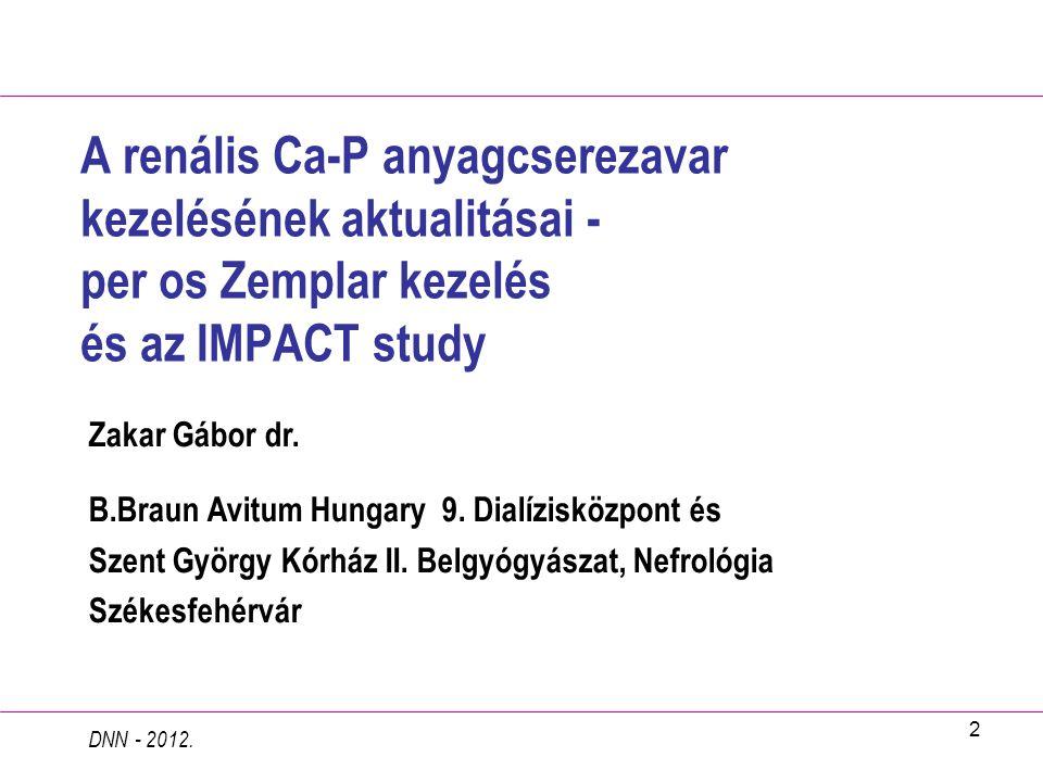 2 A renális Ca-P anyagcserezavar kezelésének aktualitásai - per os Zemplar kezelés és az IMPACT study Zakar Gábor dr. B.Braun Avitum Hungary 9. Dialíz