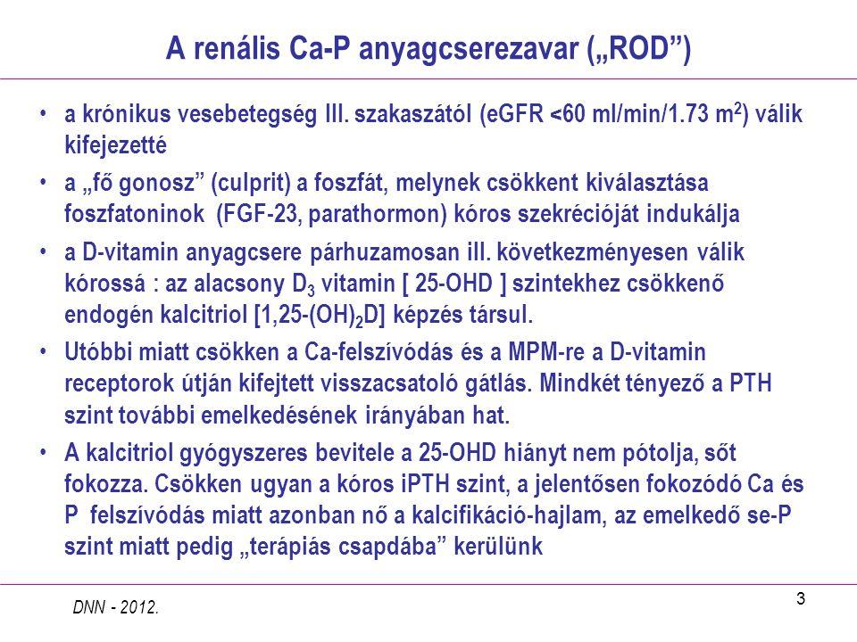 """3 A renális Ca-P anyagcserezavar (""""ROD"""") a krónikus vesebetegség III. szakaszától (eGFR <60 ml/min/1.73 m 2 ) válik kifejezetté a """"fő gonosz"""" (culprit"""