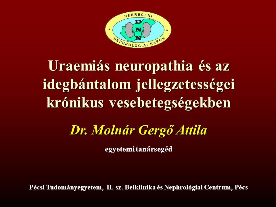 Speciális neuropathiák Nem maga a veseelégtelenség okozza Közös ok vesebetegség neuropathia