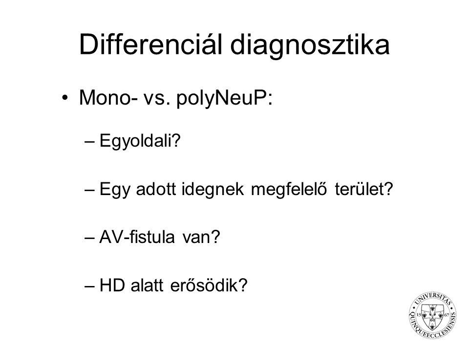 Differenciál diagnosztika Mono- vs. polyNeuP: –Egyoldali? –Egy adott idegnek megfelelő terület? –AV-fistula van? –HD alatt erősödik?