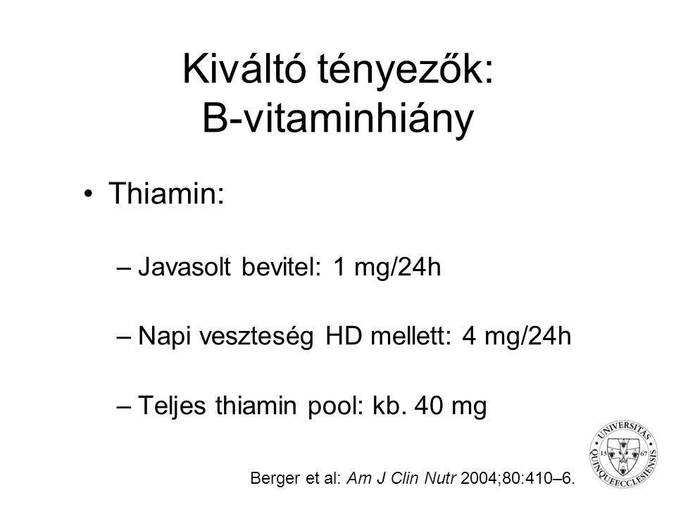 Kiváltó tényezők: B-vitaminhiány Thiamin: –Javasolt bevitel: 1 mg/24h –Napi veszteség HD mellett: 4 mg/24h –Teljes thiamin pool: kb. 40 mg Berger et a