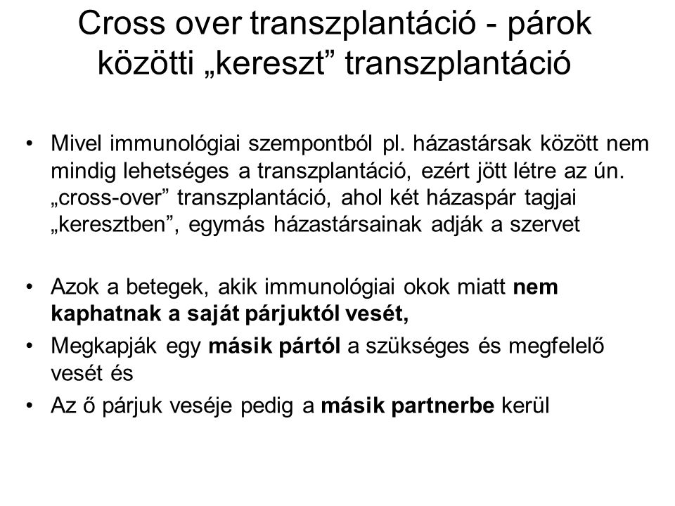 """Cross over transzplantáció - párok közötti """"kereszt transzplantáció Mivel immunológiai szempontból pl."""