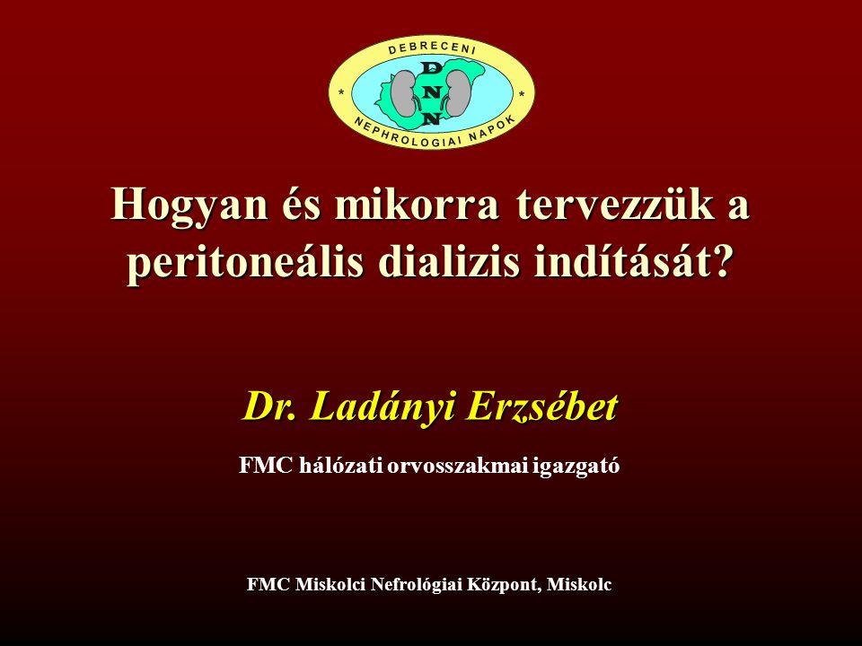 Hogyan és mikorra tervezzük a peritoneális dializis indítását? Dr. Ladányi Erzsébet FMC hálózati orvosszakmai igazgató FMC Miskolci Nefrológiai Közpon