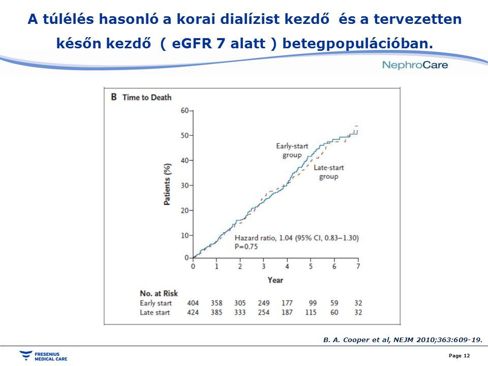 A túlélés hasonló a korai dialízist kezdő és a tervezetten későn kezdő ( eGFR 7 alatt ) betegpopulációban. Page 12 B. A. Cooper et al, NEJM 2010;363:6
