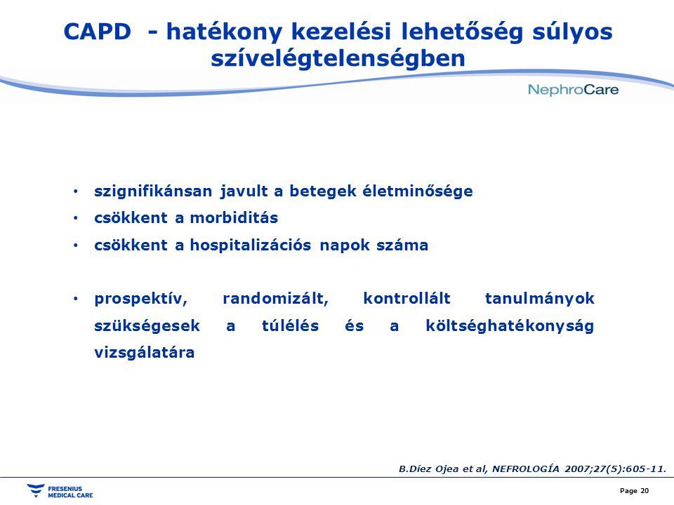 CAPD - hatékony kezelési lehetőség súlyos szívelégtelenségben Page 20 szignifikánsan javult a betegek életminősége csökkent a morbiditás csökkent a hospitalizációs napok száma prospektív, randomizált, kontrollált tanulmányok szükségesek a túlélés és a költséghatékonyság vizsgálatára B.Díez Ojea et al, NEFROLOGÍA 2007;27(5):605-11.