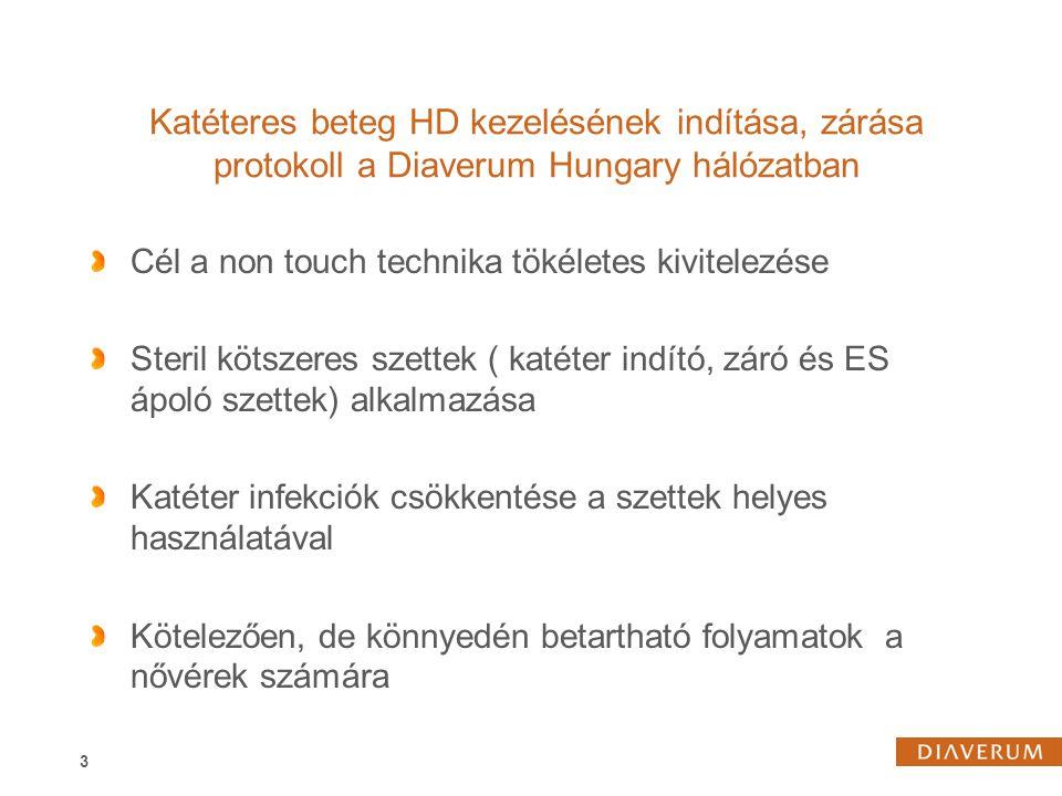 3 Katéteres beteg HD kezelésének indítása, zárása protokoll a Diaverum Hungary hálózatban Cél a non touch technika tökéletes kivitelezése Steril kötszeres szettek ( katéter indító, záró és ES ápoló szettek) alkalmazása Katéter infekciók csökkentése a szettek helyes használatával Kötelezően, de könnyedén betartható folyamatok a nővérek számára