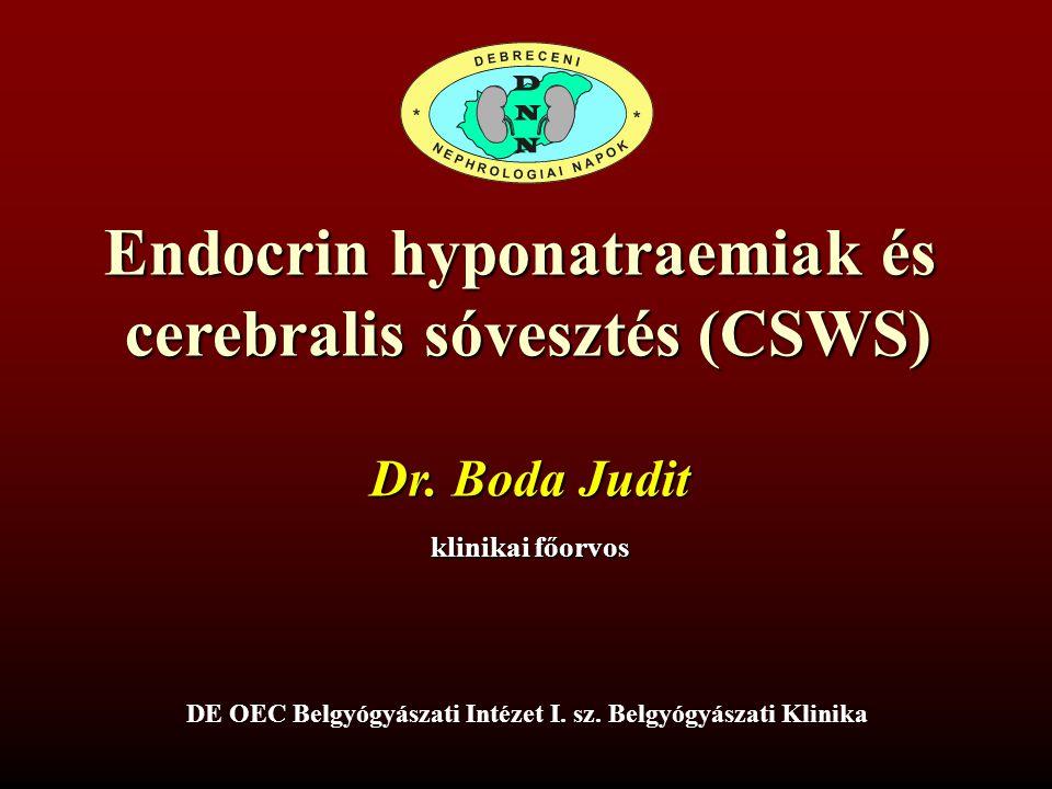 Endocrin hyponatraemiak és cerebralis sóvesztés (CSWS) Dr. Boda Judit klinikai főorvos DE OEC Belgyógyászati Intézet I. sz. Belgyógyászati Klinika