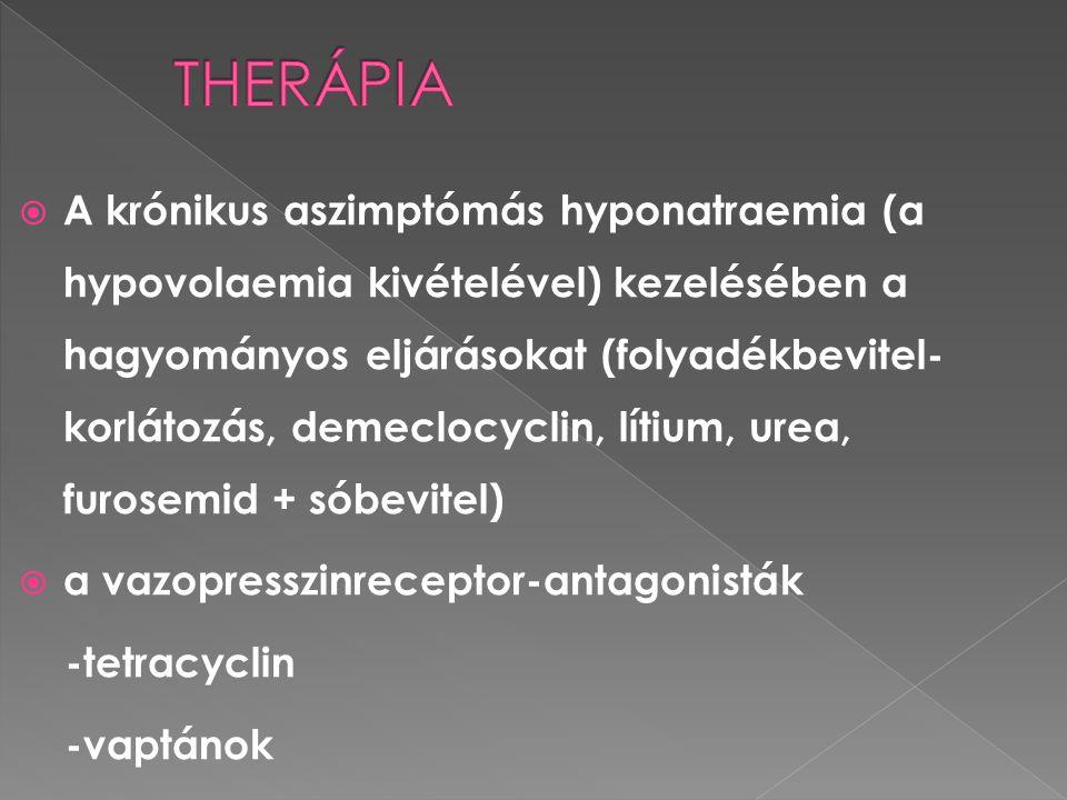  A krónikus aszimptómás hyponatraemia (a hypovolaemia kivételével) kezelésében a hagyományos eljárásokat (folyadékbevitel- korlátozás, demeclocyclin,