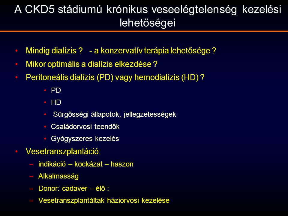 A CKD5 stádiumú krónikus veseelégtelenség kezelési lehetőségei Mindig dialízis ? - a konzervatív terápia lehetősége ? Mikor optimális a dialízis elkez