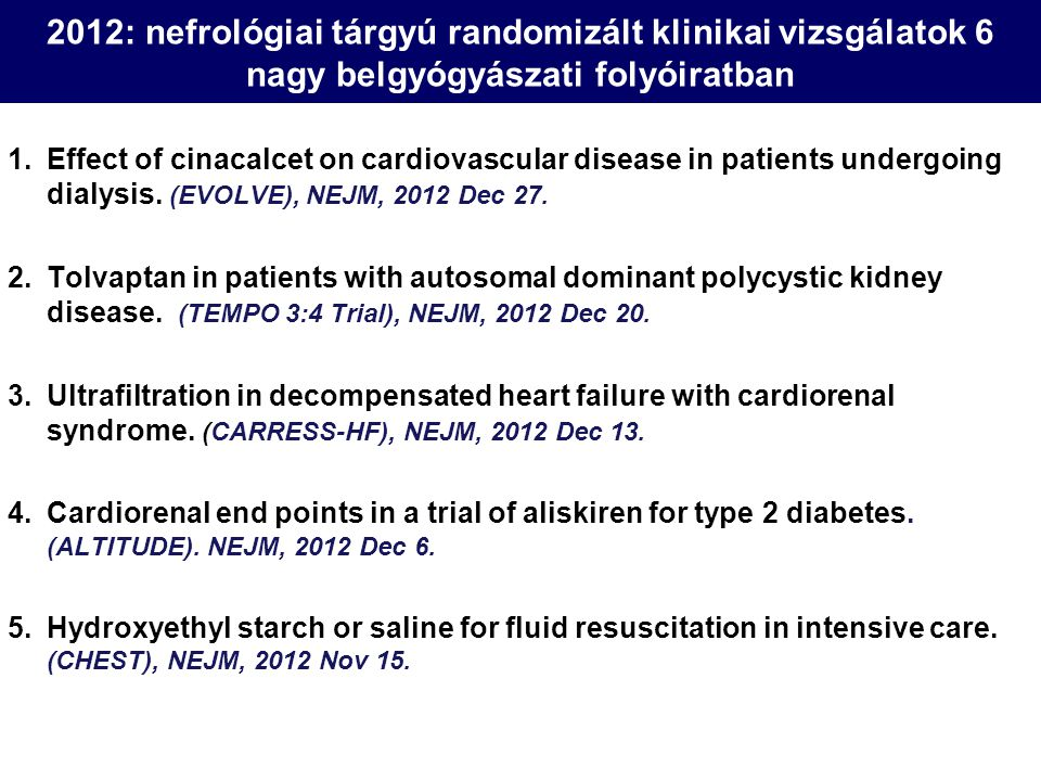 2012: nefrológiai tárgyú randomizált klinikai vizsgálatok 6 nagy belgyógyászati folyóiratban 1.Effect of cinacalcet on cardiovascular disease in patie