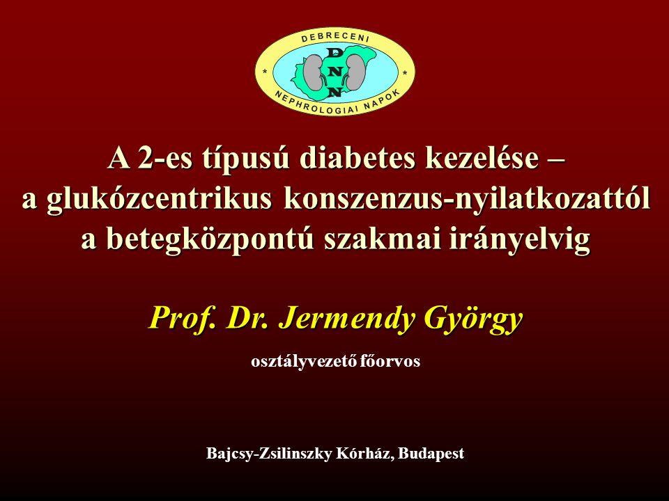 A 2-es típusú diabetes kezelése – a glukózcentrikus konszenzus-nyilatkozattól a betegközpontú szakmai irányelvig Prof. Dr. Jermendy György osztályveze