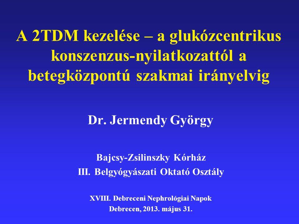 A 2TDM kezelése – a glukózcentrikus konszenzus-nyilatkozattól a betegközpontú szakmai irányelvig Dr. Jermendy György Bajcsy-Zsilinszky Kórház III. Bel