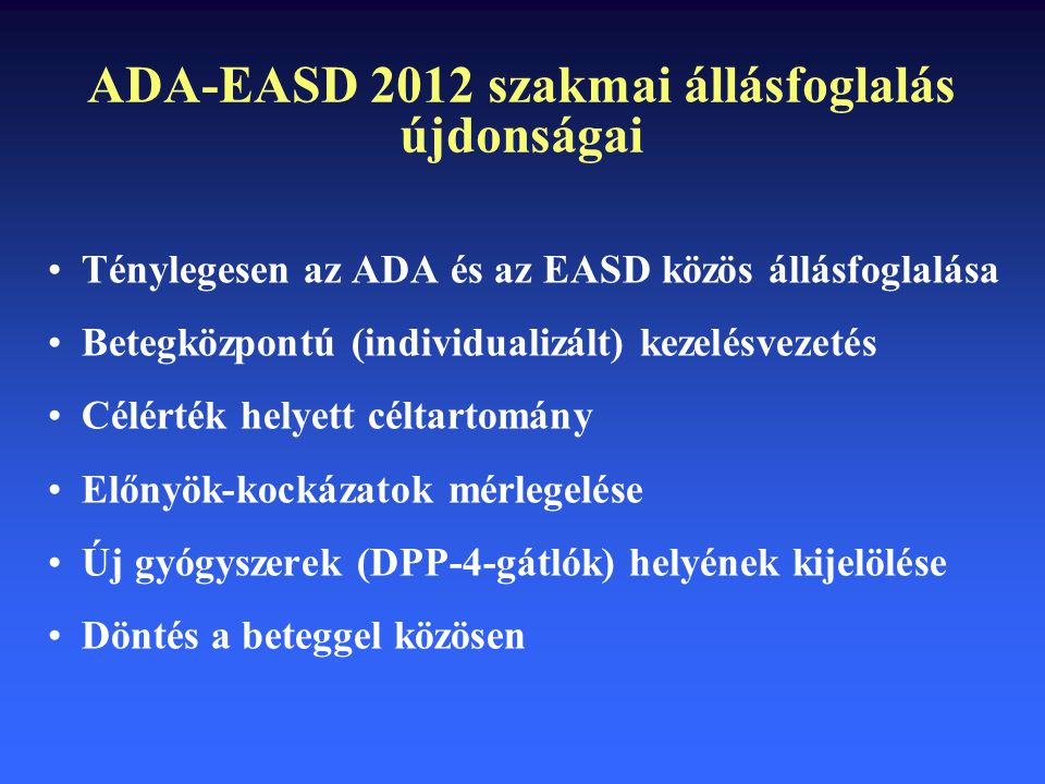 ADA-EASD 2012 szakmai állásfoglalás újdonságai Ténylegesen az ADA és az EASD közös állásfoglalása Betegközpontú (individualizált) kezelésvezetés Célér