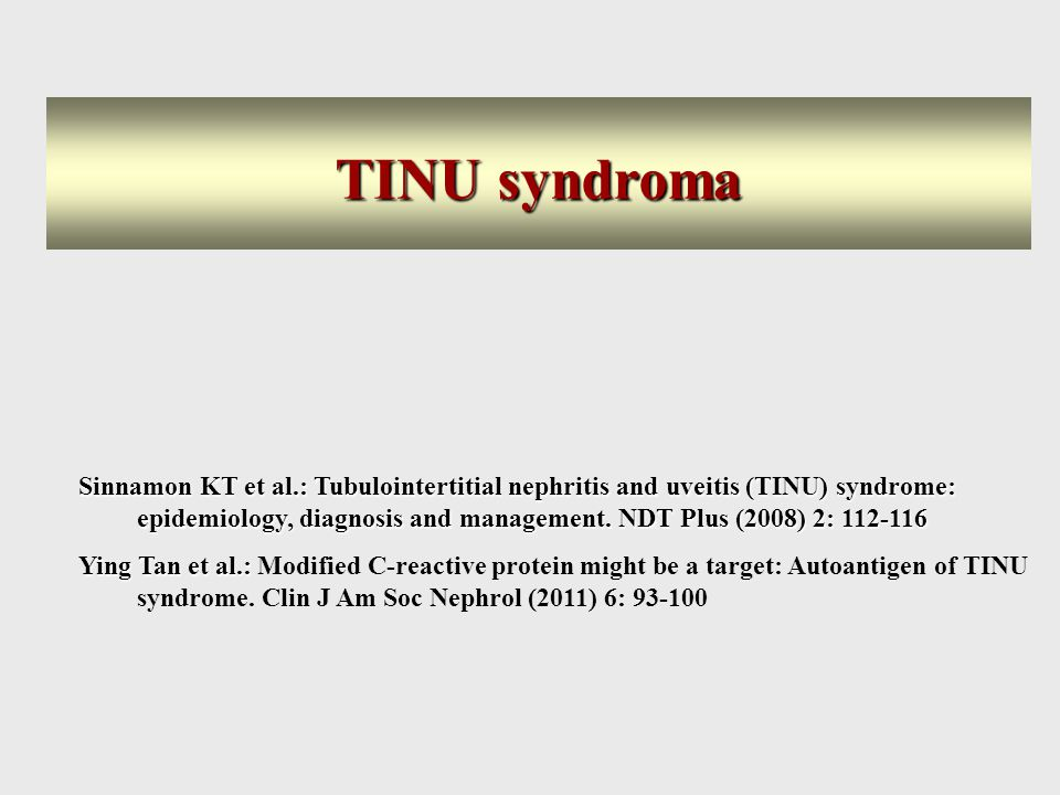 Sinnamon KT et al.: Tubulointertitial nephritis and uveitis (TINU) syndrome: epidemiology, diagnosis and management. NDT Plus (2008) 2: 112-116 Ying T