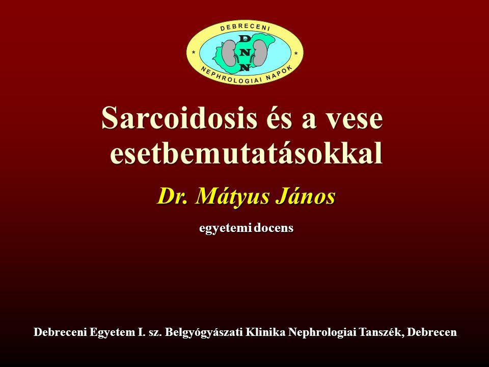 Sarcoidosis és a vese esetbemutatásokkal Mátyus János DE OEC I.