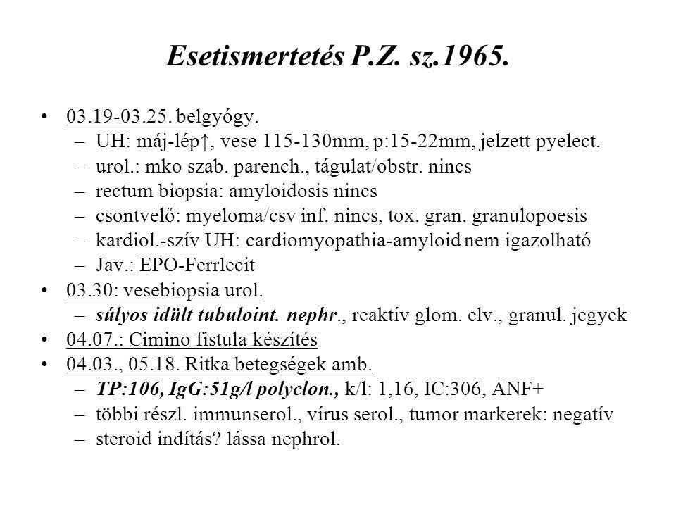 Esetismertetés P.Z. sz.1965. 03.19-03.25. belgyógy. –UH: máj-lép↑, vese 115-130mm, p:15-22mm, jelzett pyelect. –urol.: mko szab. parench., tágulat/obs