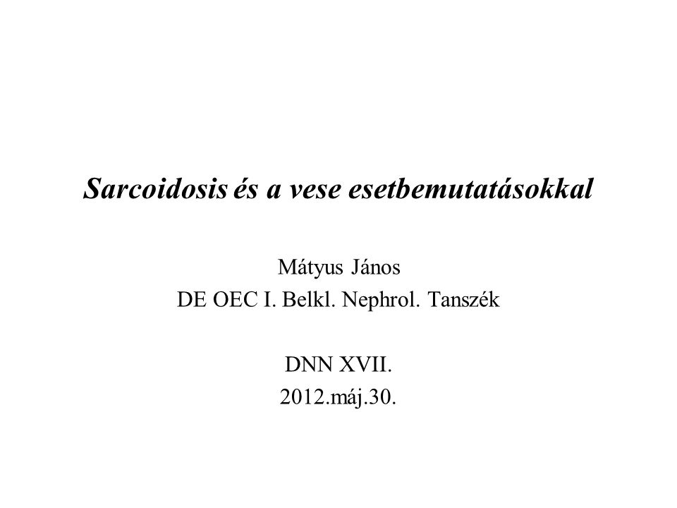 Veseérintettség típusai sarcoidosisban hypercalciuria (20-50%, hypercalcaemia 5-10%) –köv.:vesekő (2-14% első tünet!), haematuria, pyuria polyuria (diff.dg.