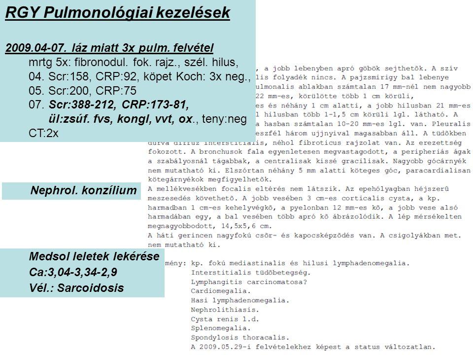 RGY Pulmonológiai kezelések 2009.04-07. láz miatt 3x pulm. felvétel mrtg 5x: fibronodul. fok. rajz., szél. hilus, 04. Scr:158, CRP:92, köpet Koch: 3x