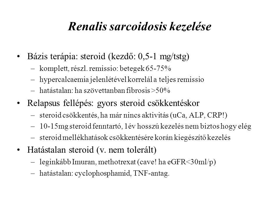Renalis sarcoidosis kezelése Bázis terápia: steroid (kezdő: 0,5-1 mg/tstg) –komplett, részl. remissio: betegek 65-75% –hypercalcaemia jelenlétével kor
