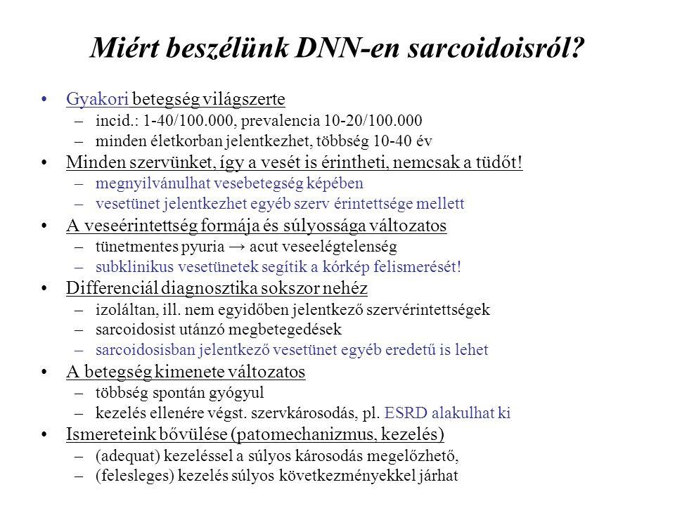 Miért beszélünk DNN-en sarcoidoisról? Gyakori betegség világszerte –incid.: 1-40/100.000, prevalencia 10-20/100.000 –minden életkorban jelentkezhet, t
