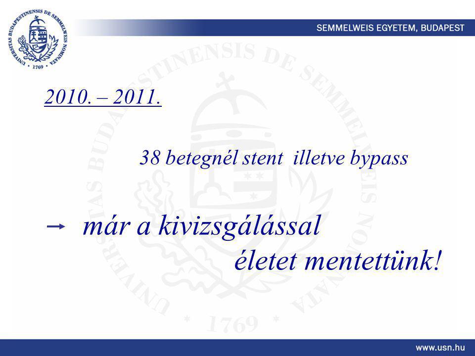2010. – 2011. 38 betegnél stent illetve bypass már a kivizsgálással életet mentettünk!