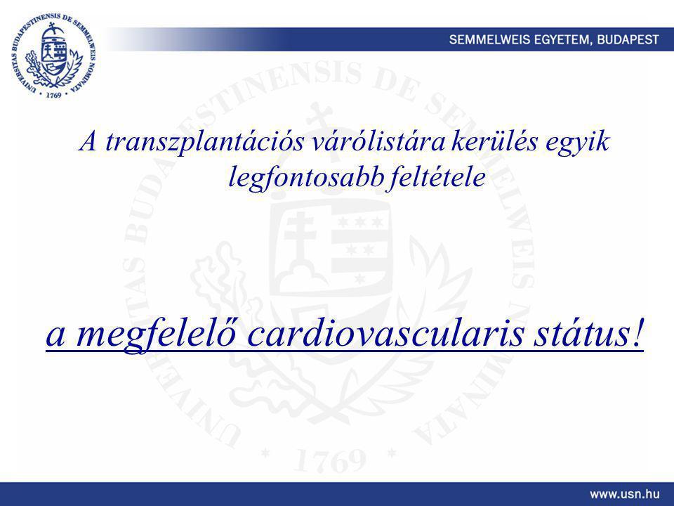 A transzplantációs várólistára kerülés egyik legfontosabb feltétele a megfelelő cardiovascularis státus!