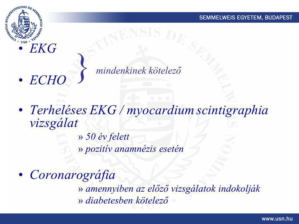 EKG ECHO Terheléses EKG / myocardium scintigraphia vizsgálat »50 év felett »pozitív anamnézis esetén Coronarográfia »amennyiben az előző vizsgálatok indokolják »diabetesben kötelező } mindenkinek kötelező