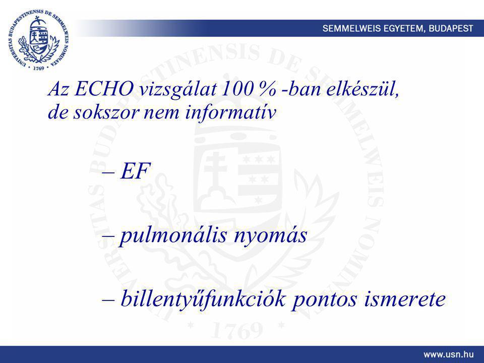 Az ECHO vizsgálat 100 % -ban elkészül, de sokszor nem informatív – EF – pulmonális nyomás – billentyűfunkciók pontos ismerete